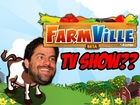 FarmVille TV SHOW??