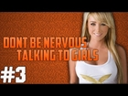 Don't Be Nervous Talking to Girls! Ep.3